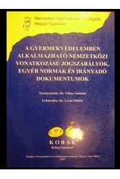 A gyermekvédelemben alkalmazható nemzetközi vonatkozású szabályok, egyéb normák és irányadó dokumentumok - Régikönyvek