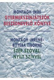 Gyermekszínjátszók beszédnevelő könyve / Szép szóval, nyílt szívvel - Montágh Imre, Bittera Tiborné, Montágh Imréné - Régikönyvek