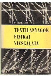 Textilanyagok fizikai vizsgálata - Gyímesi János - Régikönyvek
