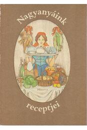 Nagyanyáink receptjei - Györki Mária - Régikönyvek