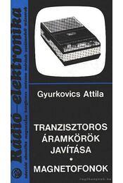 Tranzisztoros áramkörök javítása - Magnetofonok - Gyurkovics Attila - Régikönyvek