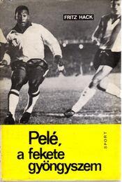 Pelé, a fekete gyöngyszem - Hack, Fritz - Régikönyvek