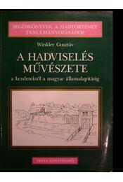 A hadviselés művészete a kezdetektől a magyar államalapításig - Régikönyvek