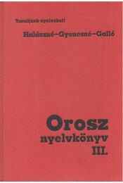 Orosz nyelvkönyv III. - Halász Lászlóné-Galló András dr., Gyenesné Abdullájeva Szvetlána - Régikönyvek