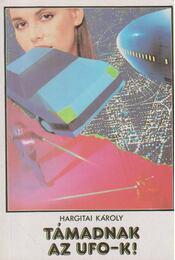 Támadnak az UFO-k! - Hargitai Károly - Régikönyvek