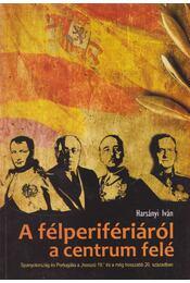 A félperifériáról a centrum felé - Harsányi Iván - Régikönyvek