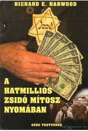 A hatmilliós zsidó mítosz nyomában - Harwood, Richard E. - Régikönyvek