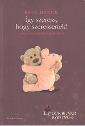 Így szeress, hogy szeressenek! - Hauck, Paul - Régikönyvek