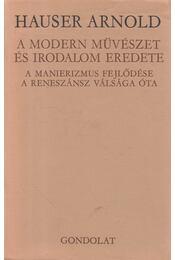 A modern művészet és irodalom eredete - Hauser Arnold - Régikönyvek