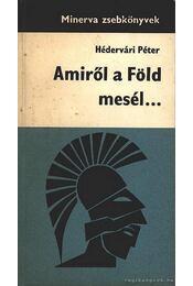 Amiről a Föld mesél... - Hédervári Péter - Régikönyvek