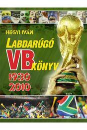 Labdarúgó VB könyv 1930-2010 - Hegyi Iván - Régikönyvek