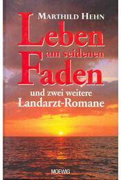 Leben am seidenen Faden und zwei weitere Landarzt-Romane; Leben am seidenn Faden; Fast wie im Märchen - HEIN, MARTHILD - Régikönyvek