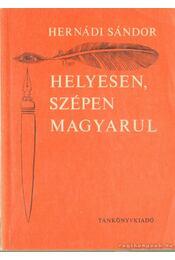 Helyesen, szépen magyarul - Hernádi Sándor - Régikönyvek