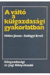 A váltó a külgazdasági gyakorlatban - Hidas János, Szilágyi Ernő - Régikönyvek