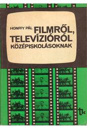 Filmről, televízióról középiskolásoknak - Honffy Pál - Régikönyvek