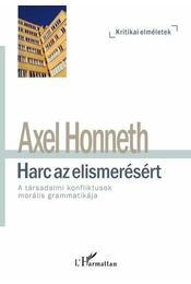 Harc az elismerésért - A társadalmi konfliktusok morális grammatikája - Honneth, Axel - Régikönyvek