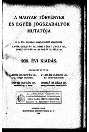 A magyar törvények és egyéb jogszabályok mutatója 1939 - Horváth Béla, Egyed István, Ladik Gusztáv, dr., Vladár Gábor - Régikönyvek