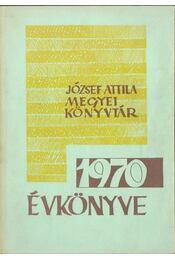 József Attila Megyei Könyvtár évkönyve 1970 - Horváth Géza - Régikönyvek