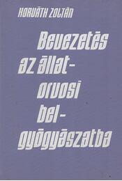 Bevezetés az állatorvosi belgyógyászatba - Horváth Zoltán - Régikönyvek