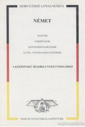 Német tesztek fordítások szövegelemzések levél- és fogalmazástémák a középfokú írásbeli nyelvvizsgához - Horváthné Lovas Márta - Régikönyvek