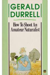 How To Shoot An Amateur Naturalist - Durell, Gerald - Régikönyvek