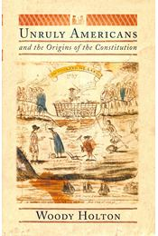 Unruly Americans and the Origins of the Constitution - Régikönyvek