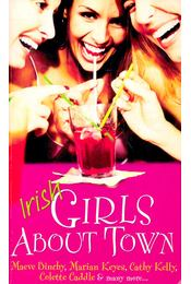Irish Girls About Town - BINCHY, MAEVE – KEYES, MARIAN – KELLY, CATHY – CADDLE, COLETTE - Régikönyvek