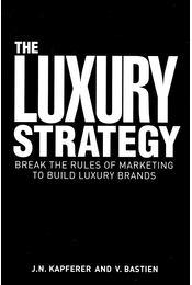 The Luxury Strategy - KAPFENER, J. N. - BASTIEN, V. - Régikönyvek