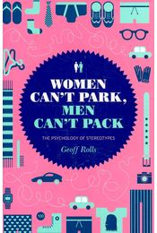Woman Can't Park, Men Can't Pack – the Psychology of Stereotypes - ROLLS, GEOFF - Régikönyvek