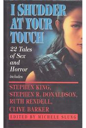 I Shudder at Your Touch - 22 Tales of Sex and Horror - SLUNG, MICHELE (editor) KING, STEPHEN - DONALDSON, STEPHEN R. - RENDELL, RUTH - BARKER, CLIVE - Régikönyvek