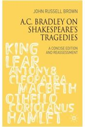 A C. Bradley on Shakespeare's Tragedies: A Concise Edition and Reassessment - Régikönyvek
