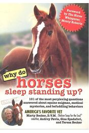 Why Do Horses Sleep Standing Up? - 101 of the Most Perplexing Questions Answered About Equine Enigmas, Medical Mysteries, and Befuddling Behaviors - Régikönyvek