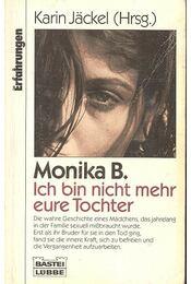 Monika B. Ich bin nicht mehr eure Tochter - Régikönyvek