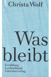 Was bleibt - Wolf, Christa - Régikönyvek