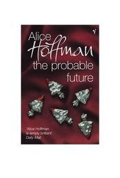 The Probable Future - Alice Hoffman - Régikönyvek