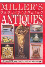 Miller's Understanding Antiques - MILLER, JUDITH , MILLER, MARTIN - Régikönyvek