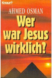 Wer war Jesus wirklich? - Osman, Ahmed - Régikönyvek