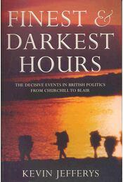 Finest & Darkest Hours - The Decisive Events in British Politics from Churchill to Blair - Régikönyvek