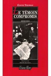 Le témoin compromis - mémoires - THOMAS, ÉDITH - Régikönyvek