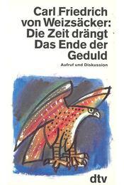 Die Zeit drängt – Das Ende der Geduld - WEIZSÄCKER, CARL FRIEDRICH - Régikönyvek