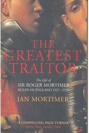 The Greatest Traitor – The Life of Sir Roger Mortimer - Régikönyvek