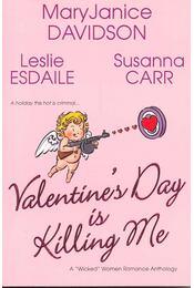 Valentine's Day is Killing Me - DAVIDSON, MARY JANICE – ESDAILE, LESLIE – CARR, SUSANNA - Régikönyvek