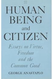 Human Being and Citizen – Essays on Virtue, Freedom aand the Common Good - ANASTAPLO, GEORGE - Régikönyvek