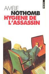 Hygiene de l'assassin - Nothomb, Amélie - Régikönyvek