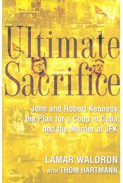 Ultimate Sacrifice – John and Robert Kennedy, the Plan for a Coup in Cuba, and the Murder of JFK - Régikönyvek