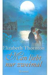Man liebt nur zweimal - THORNTON, ELIZABETH - Régikönyvek