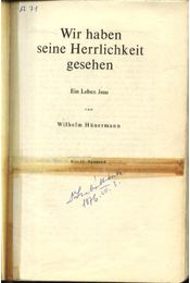 Wir haben seine Herlichkeit gesehen - Hünermann, Wilhelm - Régikönyvek