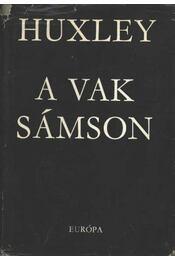 A vak Sámson - Huxley, Aldous Leonard - Régikönyvek