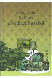 Szökés a bolhacirkuszból - Kisbolha Péter történetei, ahogy közreadja fia, Pál - Balázs Attila - Régikönyvek