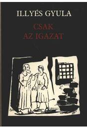 Csak az igazat - Illyés Gyula - Régikönyvek